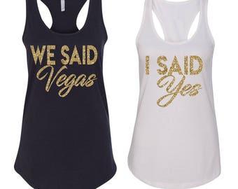I Said Yes Shirt, We Said Vegas Shirt, Bachelorette Party Shirt Vegas, Vegas Bachelorette Party Shirts, Vegas Bridesmaid Shirts