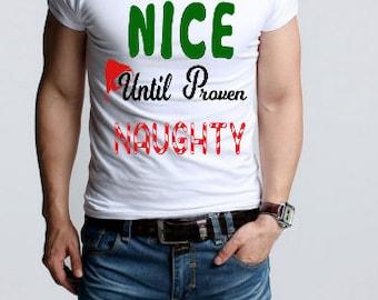Nice until proven Naughty / Apparel / naughty T-Shirt  / Christmas shirt / Christmas gift / stocking stuffer / gift ideas / gift for her