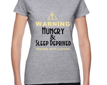 Hungry And Sleep Deprived Shirt - Warning Shirt - Custom Shirt - Women's Shirt - Funny Quote Shirt - Proceed With Caution Shirt