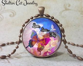 "Live, Love... Fly Butterfly Necklace - 1-1/4"" Circle Pendant or Key Ring - Handmade Wearable Photo Art Jewelry - Nature - Gift for her"