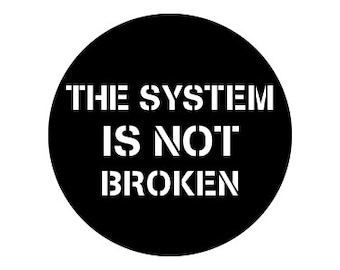 """The System Is Not Broken 1"""" pinback button"""