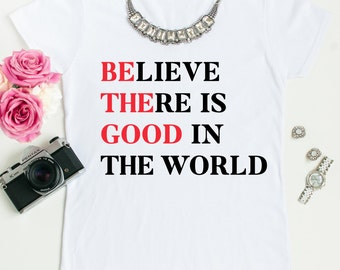 Believe There Is Good In The World Short Sleeve Shirt