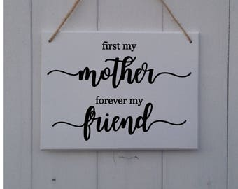 First My Mother Forever My Friend |Mother's Day Sign |Mother's Day Plaque |Mothers Day Gift |Mothers Day Plaque |Mothers Day Plaque|Mum Gift