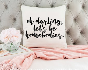 Oh Darling, Let's Be Homebodies. | Throw Pillow Case