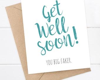 Get Well Soon Card - Funny Get Well Soon Card - Get well soon - you big faker