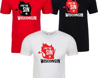 I Put The Sin In Wisconsin Shirt