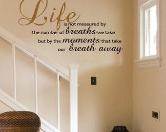 Wall Decal LIFE is not measured by breaths but by moments take BREATH AWAY