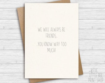 Funny card for friend, Funny best friend card, We'll always be friends... you know way too much!