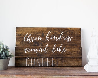 Throw kindness around like confetti | Barn wood rustic sign | Rustic wall décor