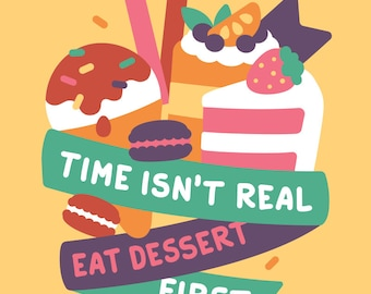 8x10 Time Isn't Real Eat Dessert First