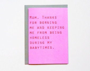 Thanks for borning me mom. Funny mother's day card- mom birthday card - funny birthday card for mom