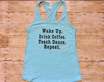 Wake Up Teach Dance Women's Racerback Tank Many Colors, Dance Teacher Shirt, Drink Coffee, Funny Dance Shirt, Dance Teacher Gift