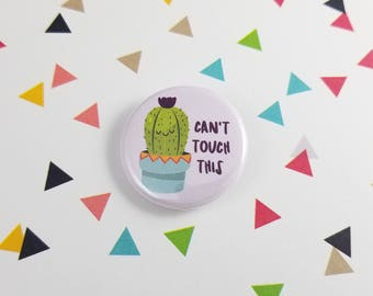 Cactus Button, Can't Touch This, Cactus Pinback Button, Gardener Gift, Gift for Her, Cute Pin, Backpack Accessory, Plant Pin, Gift for Mom