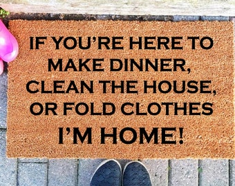 If You're Here To Make Dinner, Clean The House or Fold Clothes I'm Home Doormat, Funny Doormat