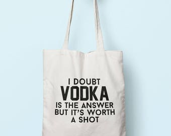 I Doubt Vodka Is The Answer But It's Worth A Shot Tote Bag Long Handles TB1683