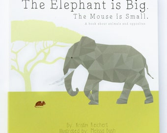 A Children's Board Book for Baby and Children about Animals and Opposites. The Elephant is Big. The Mouse is Small.