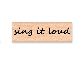 SING IT LOUD - Wood Mounted Rubber Stamp (mcrs 08-07)