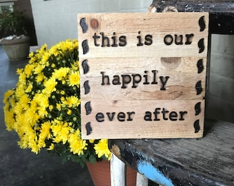 This is our happily ever after - Sm Wood Burned Sign