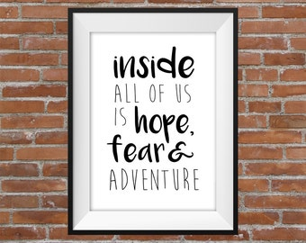 Inside All Of Us Is Hope, Fear and Adventure - Printable Wall Art - Typographic Digital Print – Motivational & Inspirational Quote