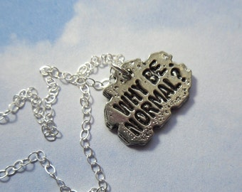 Why Be Normal charm necklace - pewter charm and sterling silver chain - because normal is boring