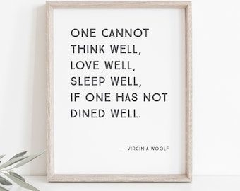 One Cannot Think Well, Love Well, Sleep Well, If One Has Not Dined Well | Virginia Woolf Quote | Digital File | INSTANT DOWNLOAD #KAV14