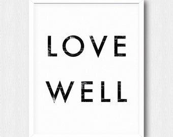 Love Well Poster - Motivational Quote Print Inspirational Saying Typographic Minimalist Digital Printable Black & White Design Text Art File