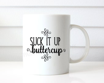 Suck It Up Buttercup Ceramic Mug | 15 ounce | Custom Design | Gift | Coffee | Tea | Hot Cocoa | Snarky