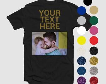Custom Fathers Day T-Shirt, Glitter Sayings, Text, Custom T-Shirt, Make Your Own Shirt, Personalized Tee Shirt Custom Gift Idea Men Dad