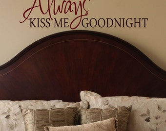Love Wall Decal valentines decor, Always Kiss Me Goodnight Vinyl Wall Decal, Bedroom Wall Decor, Master Bedroom Wall Decal Kiss Me Goodnight