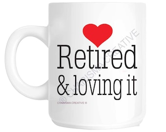 Retired & loving it Novelty Fun Mug CH15