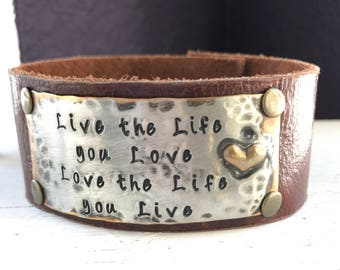 Live the Life you LOVE, Love the Life you Live, heart, hand stamped leather cuff bracelet,  affirmation ~ mantra ~ inspirational ~ gift idea