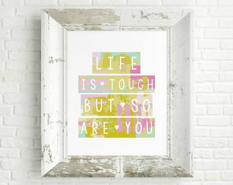 Life Is Tough But So Are You colorful Digital Print INSTANT DOWNLOAD