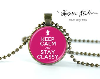 Keep Calm And Stay Classy pendant, Handmade jewelry necklace, best price and fast shipping.