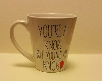 You're a knob! But you're my knob - Mug