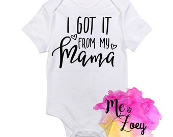 I Got it from my Mama - Git it from my mama baby shirt- Mamas girl shirt - mommys girl baby shirt- baby shower gift m- Mamas mini
