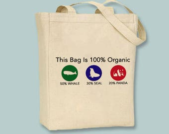 This Bag is 100 Percent Organic, Whale, Seal, Panda, Funny Typography Canvas Tote  - Selection of tote sizes and  image colors available