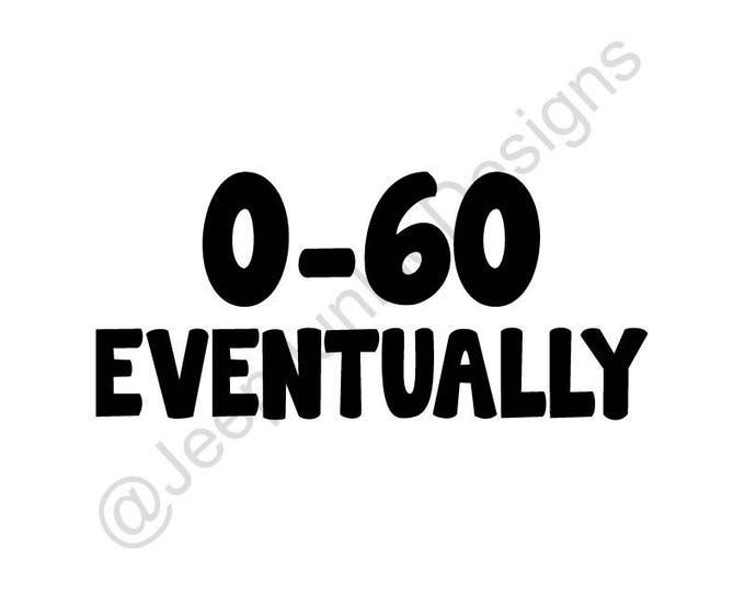 Zero to Sixty Eventually Decal