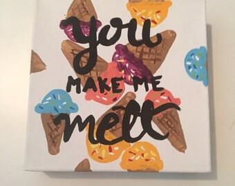 you make me melt, ice cream canvas, food puns, pun art, canvas art, custom canvas art, food art