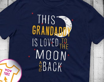This Grandaddy is Loved To the Moon and Back Grandaddy shirt Customized Grandaddy shirt Grandaddy Tshirt Father's Day  Grandaddy Gift
