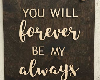 You Will Forever Be My Always - Wood Sign - Bedroom Decor - Anniversary Gift - Bedroom Sign - Wood Sign Sayings