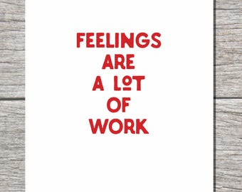 Feelings are  a lot of  work - Valentine or Sweet Nothing Card
