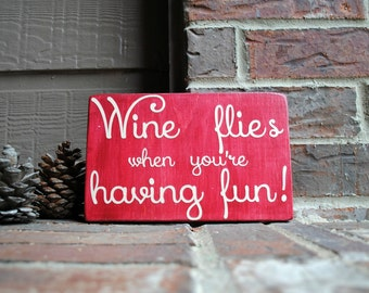 Wine flies when you're having fun - Funny Wood Sign - Reclaimed Wood Sign
