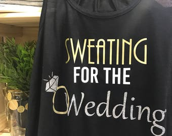 Sweating for the Wedding tank ~ Bride tank ~ custom bride shirt