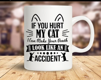 New Cat Mug  If You Hurt My Cat I Will Make Your Death Look Like