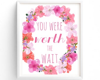Art Prints, Printable Art, You Were Worth The Wait,  Quote Print Pink Floral Nursery Quote