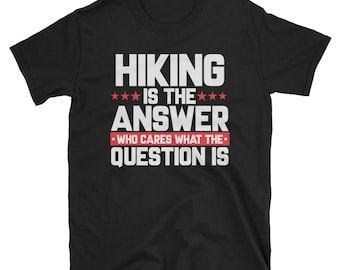 Hiking is the answer - funny adventure tee - cool hiking tee - hiking apparel - funny hiking tee - funny mountains tee - exploration shirt