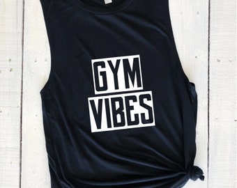 Gym Vibes, muscle tank, workout, fitness, gym tank