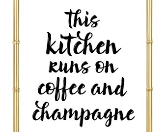 This Kitchen Runs On Coffee and Champagne Print - Inspirational - Motivational - Kitchen Decor - Home Decor
