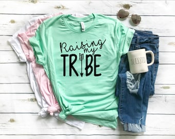 Raising My Tribe Shirt//Shirt for Mom//Shirt for Her//Gift for Her//Gift for Mom//Mother's Day Gift