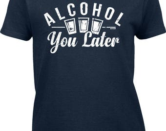 Alcohol You Later Womens Short Sleeve T-shirt -Drinking Party Holiday Friends Family Fun Humor White  -DT-00947